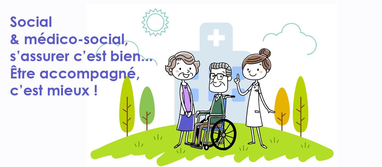 Social & médico-social S'assurer c'est bien... Être accompagné,  c'est mieux !